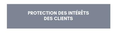 Protection des intérêts des clients